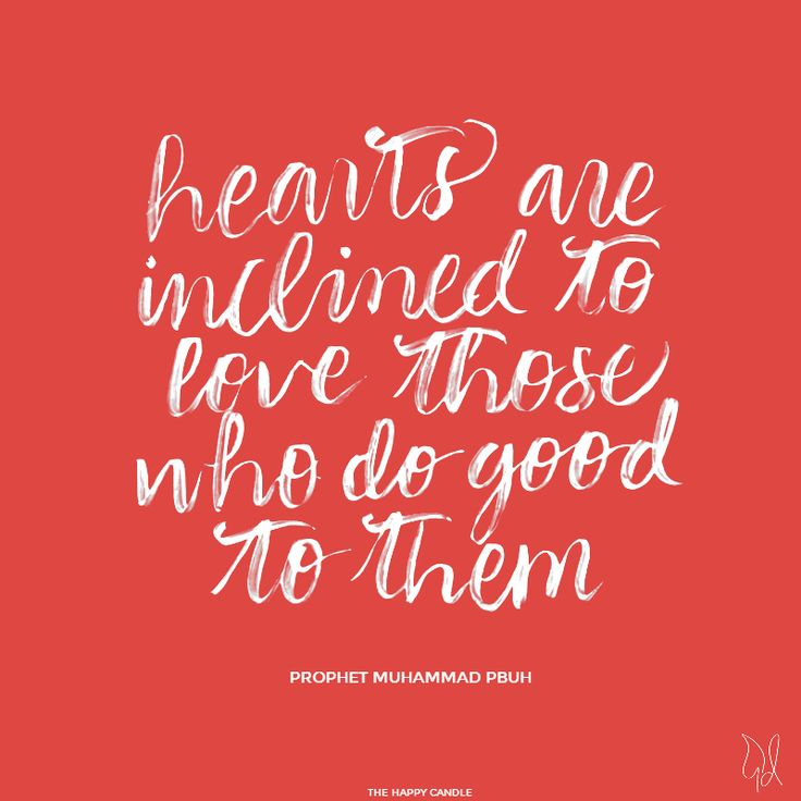 """""""Hearts are inclined to love those who do good to them."""" - Prophet Muhammad PBUH / Lettering by The Happy Candle / Spirituality Quotes / #islam #quote #hearts #love #good #lettering"""