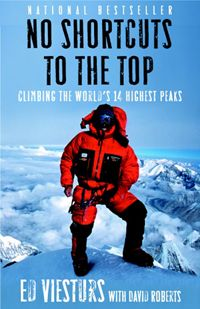 Books: No Shortcuts to the Top    Ed Viesturs tells the story of his ascents to the 14 8000ers without supplemental oxygen
