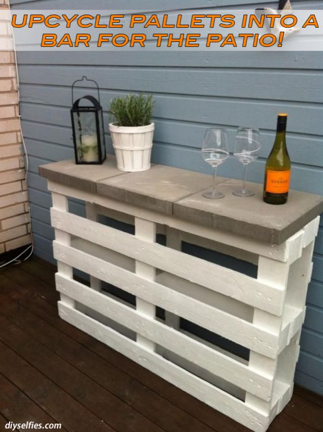 Up-cycle Pallets into a Bar for the Patio...2 pallets painted white with 3 cement pavers on top.  (This link has no instructions, but it is a cool idea.)