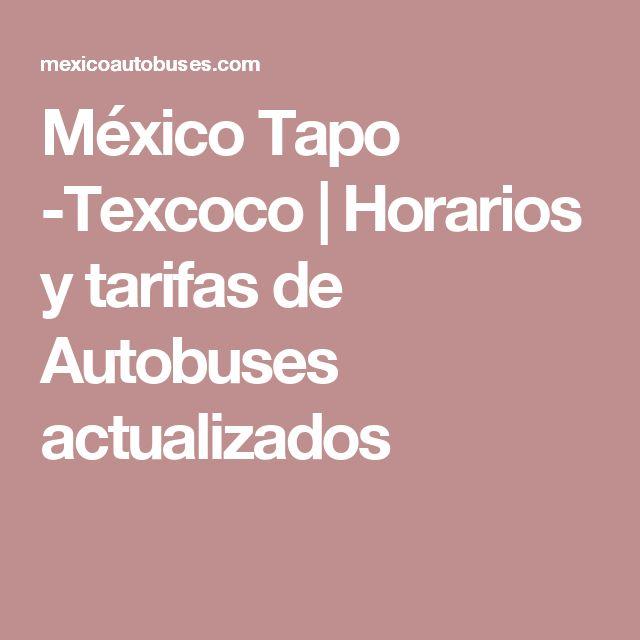 México Tapo -Texcoco   Horarios y tarifas de Autobuses actualizados