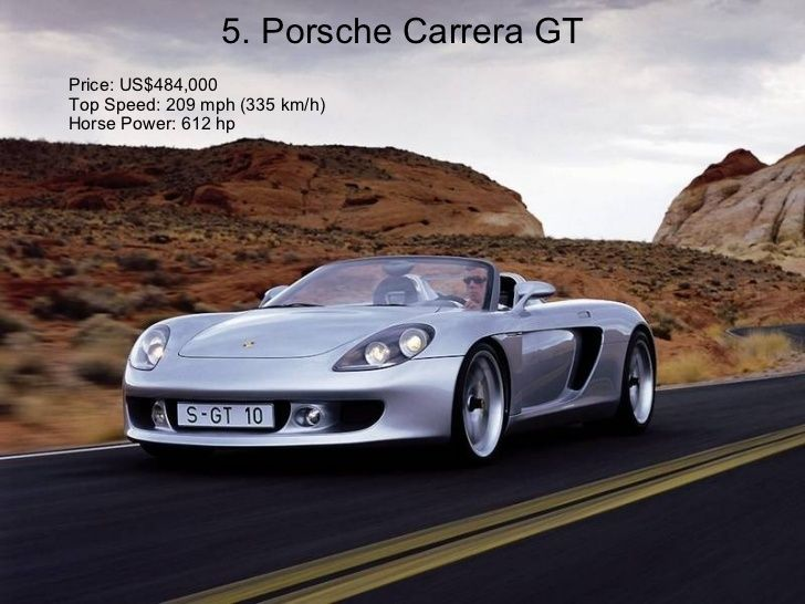 5. Porsche Carrera GT Price: US$484,000 Top Speed: 209 mph (335 km/h) Horse Power: 612 hp