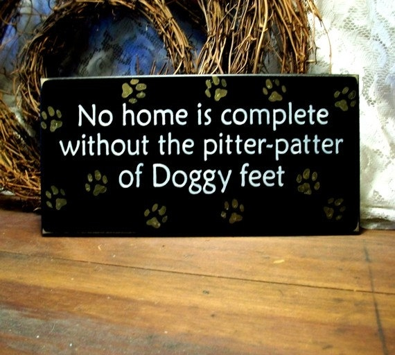 No home is complete without my dogs. <3Dogs Quotes, Dreams Home, Wood Signs, Pets, So True, Dogs Lovers, Baby Dogs, Doggie Feet, Animal