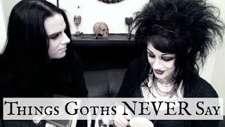 Things Goths NEVER Say | Black Friday https://www.youtube.com/watch?v=q8NW8tUMxJA /// https://www.youtube.com/user/itisblackfriday/videos