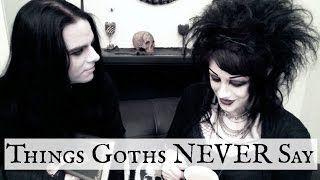 Things Goths NEVER Say | Black Friday https://www.youtube.com/watch?v=q8NW8tUMxJA /// https://www.youtube.com/user/itisblackfriday/videos