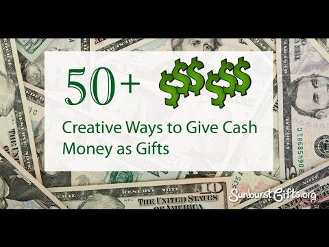 50 Creative Ways To Give Cash Money As Gifts Thoughtful