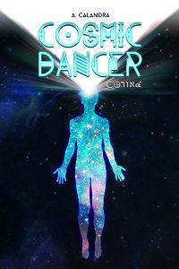 Cosmic Dancer di Arianna Calandra. E' possibile impedire la distruzione della Luce sulla terra? In un mondo in cui un massacro non fa più notizia e distruggere gli ultimi paradisi è parte del progresso...