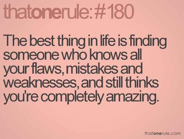 the best thing in life is finding someone who knows all your flaws, mistakes and weaknesses, and still thinks you're completely amazing <3