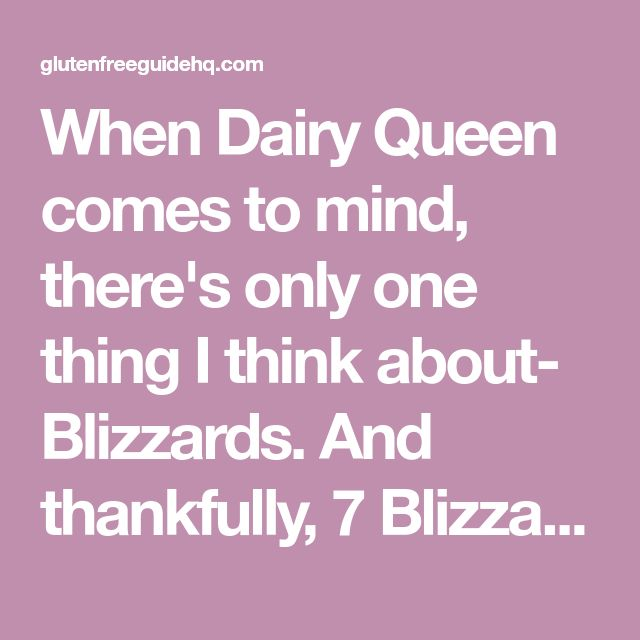 When Dairy Queen comes to mind, there's only one thing I think about- Blizzards. And thankfully, 7 Blizzard flavors are on the Dairy Queen gluten free menu.