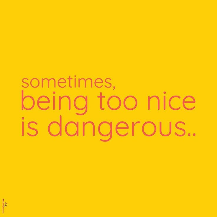 Quotes About Being Too Nice: 25+ Best Too Nice Quotes On Pinterest