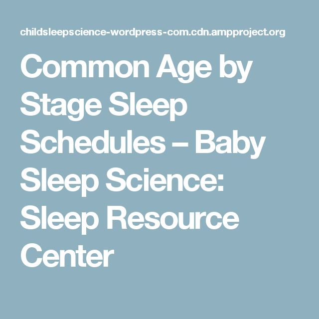 Common Age by Stage Sleep Schedules – Baby Sleep Science: Sleep Resource Center