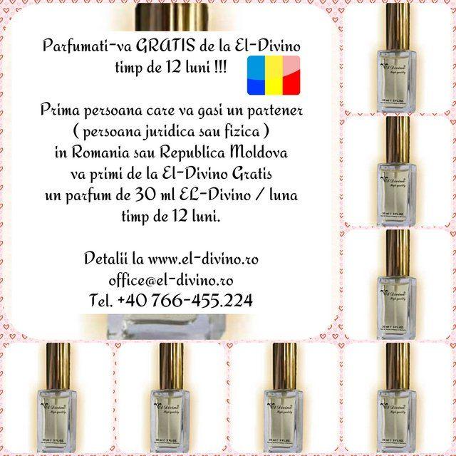Campanie Publicitara El Divino parfumuri Parfumati-va GRATIS de la El-Divino timp de 12 luni !!! Prima persoana care va gasi un partener pentru El-Divino ( persoana juridica sau fizica ) in Romania sau Republica Moldova va primi de la El-Divino Gratis un parfum de 30 ml El-Divino / luna timp de 12 luni. Detalii la http://www.el-divino.ro office@el-divino.ro Tel. +40 766-455.224