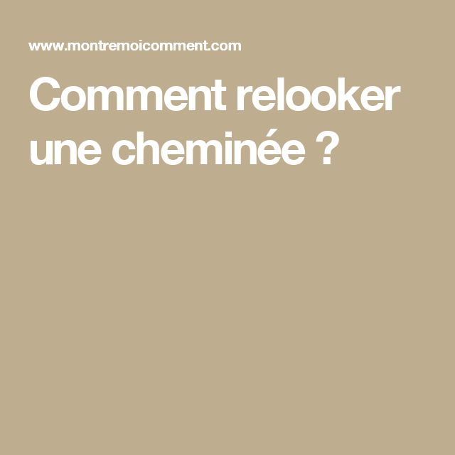 1000 id es sur le th me habillage chemin e sur pinterest - Comment moderniser une cheminee ...