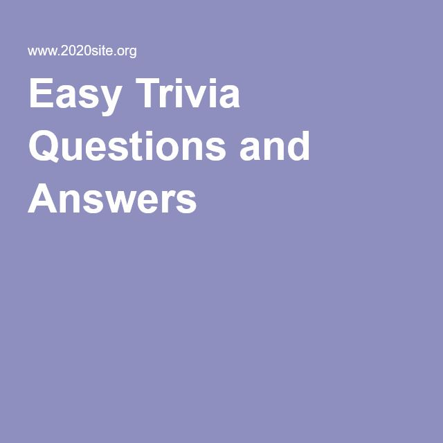 Easy Trivia Questions and Answers                                                                                                                                                     More