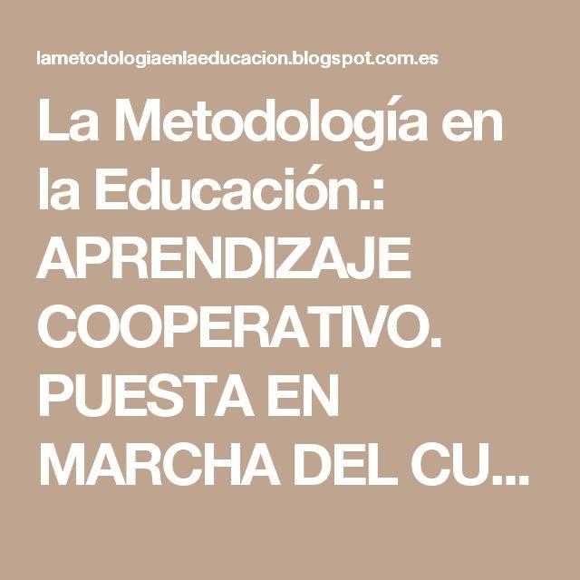 La Metodología en la Educación.: APRENDIZAJE COOPERATIVO. PUESTA EN MARCHA DEL CUADERNO DEL EQUIPO.