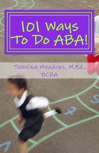 """101 Ways To Do ABA! by Tameika """"101 Ways To Do ABA"""" is a practical, easy to understand collection of effective behavioral strategies to handle persistent, challenging behaviors. This exciting book covers everything from tantrums, to self-stimulatory behaviors, to attending to the teacher in a classroom, to dining out in restaurants... all from an Applied Behavior Analysis persp..."""