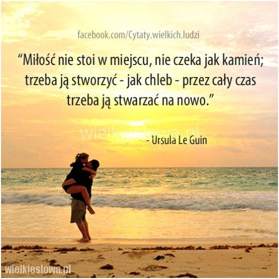 Miłość nie stoi w miejscu, nie czeka jak kamień... #Guin-Ursula-Le,  #Miłość
