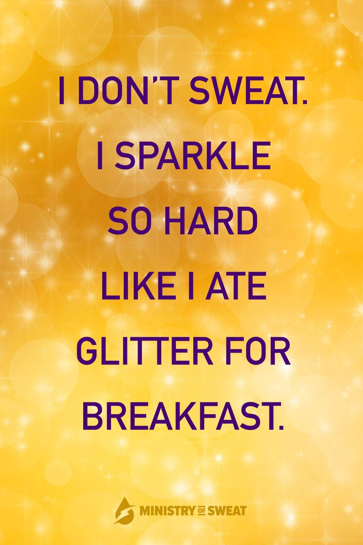 Daily Fitness Humor: I don't sweat. I sparkle so hard like I ate glitter for b…