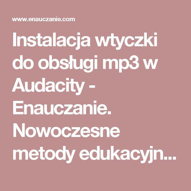Instalacja wtyczki do obsługi mp3 w Audacity - Enauczanie. Nowoczesne metody edukacyjne i nowoczesne technologie w edukacji.
