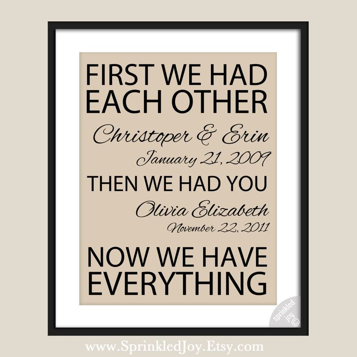 First We Had Each Other, Then We Had You, Now We Have Everything - 8x10 Print Celebrating Family & Love - Customizable, More Sizes Available. $14.95, via Etsy.