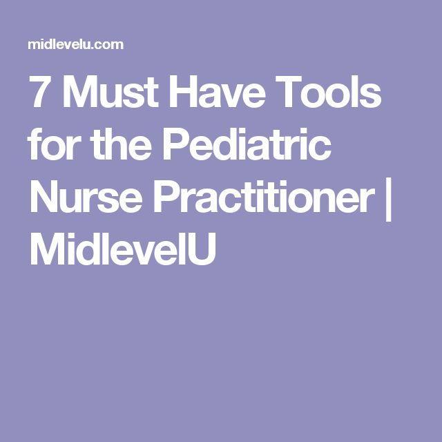 7 Must Have Tools for the Pediatric Nurse Practitioner | MidlevelU