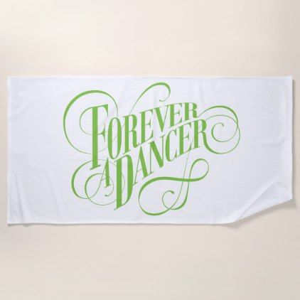 Forever A Dancer Beach Towel - home gifts ideas decor special unique custom individual customized individualized