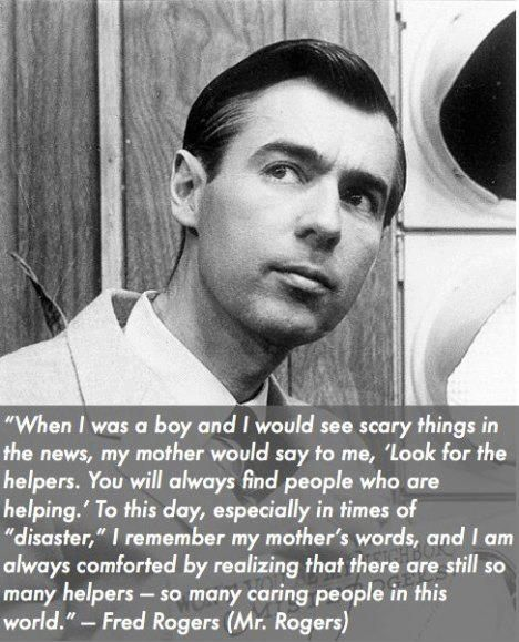 On helping:   15 Quotes That Show That Mr. Rogers Was A Perfect HumanBeing