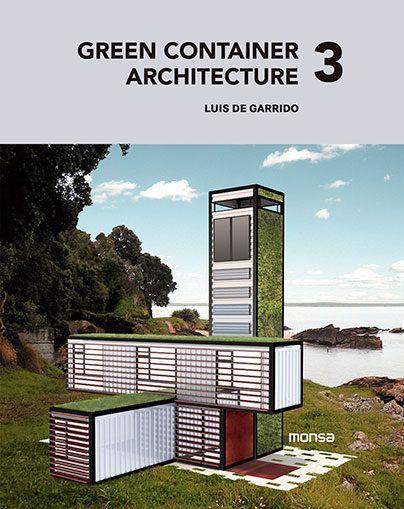 Garrido, Luis de. Green container architecture 3. Sant Adrià del Besòs : Monsa, cop. 2015