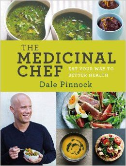 The Medicinal Chef: Eat Your Way to Better Health: Dale Pinnock: 9781454910497: Amazon.com: Books