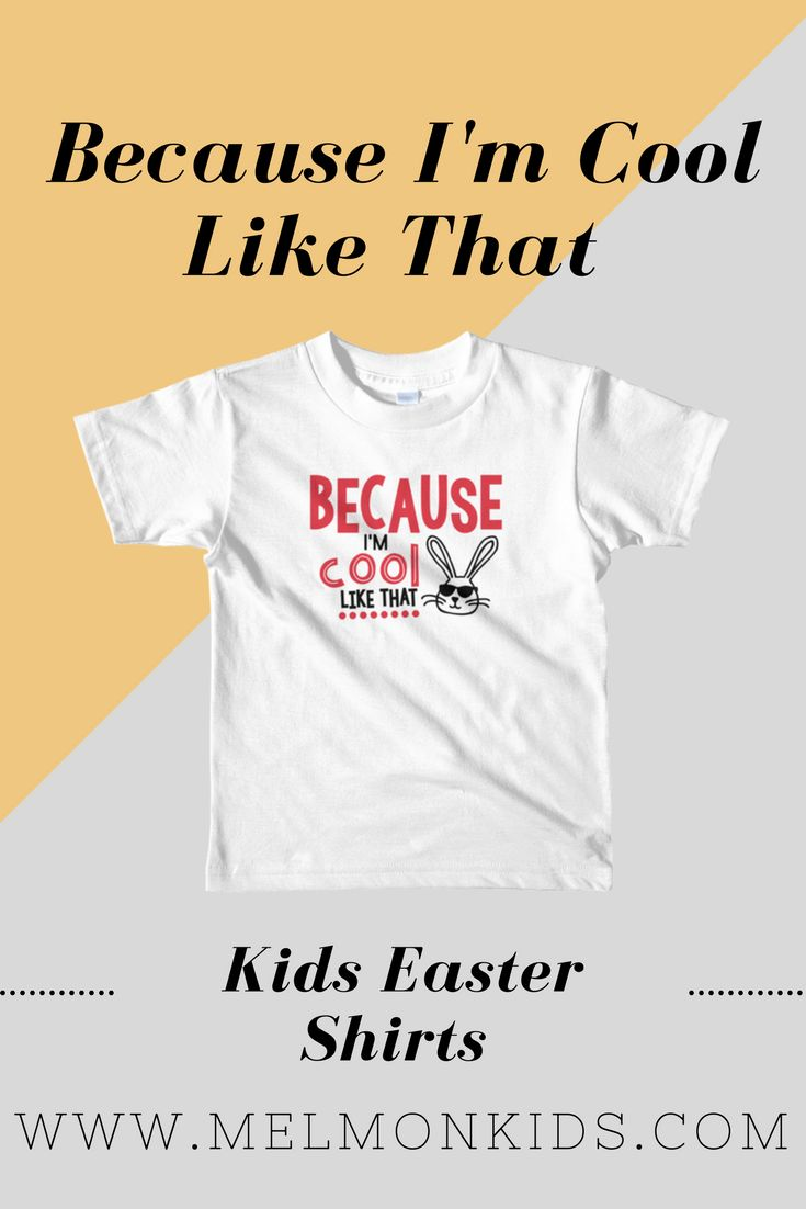 Beacuse I'm Cool Like That Kids Shirt - Cute Easter inspired shirt makes a great gift for boys and girls. Also available in infant sizes and baby rompers. All easter apparel on sale 15% off!