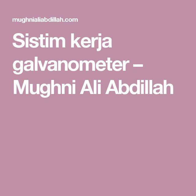 Sistim kerja galvanometer – Mughni Ali Abdillah