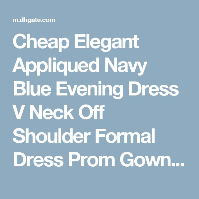 Cheap Elegant Appliqued Navy Blue Evening Dress V Neck Off Shoulder Formal Dress Prom Gown Floor Length Mermaid Dress As Low As $134.68, Also Buy Cheap Black Evening Dresses Designer Maternity Evening Dresses From Andybridaldresses| Dhgate Mobile