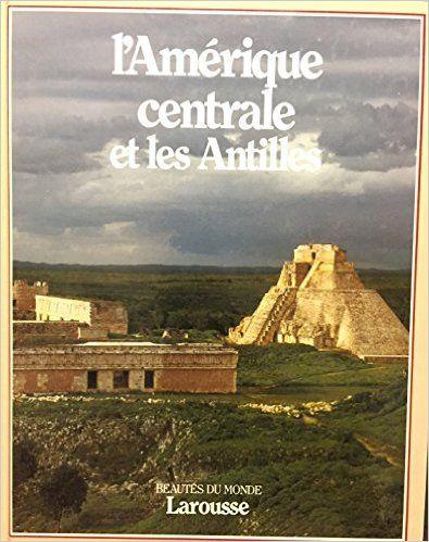 beautés du monde l'Amérique centrale et les Antilles: Amazon.ca: Agnely Suzanne et Jean barraud: Books