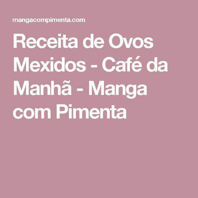 Receita de Ovos Mexidos - Café da Manhã - Manga com Pimenta