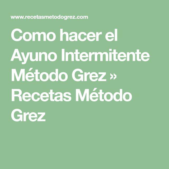 Como hacer el Ayuno Intermitente Método Grez » Recetas Método Grez