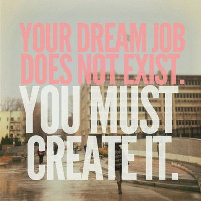 you must create it.: Thoughts, Life Quotes, Remember This, Dreams Job, Dreams Big, Dream Job, Motivation, Inspiration Quotes, Dreamjob