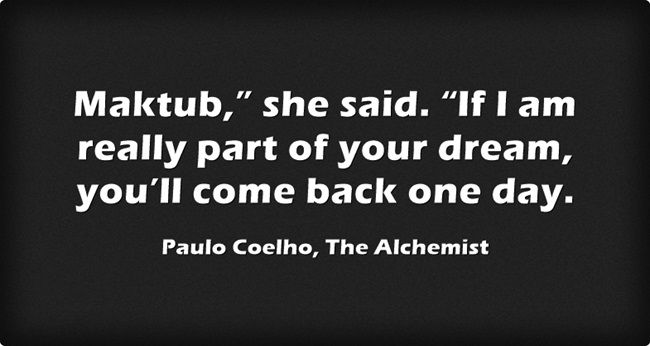 Paulo Coelho, The Alchemist | this is Fatima's words when Santiago chose to stay and decide to leave his treasure... love that book too much !