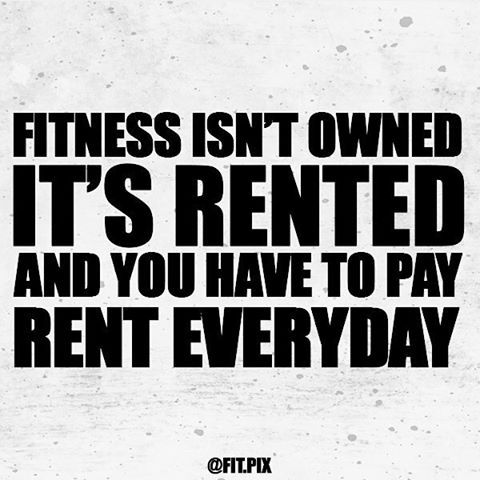 Fitness requires you to pay your dues everyday -