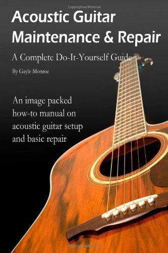 Acoustic Guitar Maintenance and Repair: A Complete « LibraryUserGroup.com – The Library of Library User Group