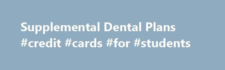 Supplemental Dental Plans #credit #cards #for #students http://insurance.remmont.com/supplemental-dental-plans-credit-cards-for-students/  #supplemental dental insurance # Supplemental Dental Plans Many health insurance plans include dental coverage to protect your teeth and keep your smile healthy. But many do not. If you need extra coverage to help you with costs that your current plan doesn t cover, supplemental dental insurance is a good option. Who Should Get A […]The post Supplemental…