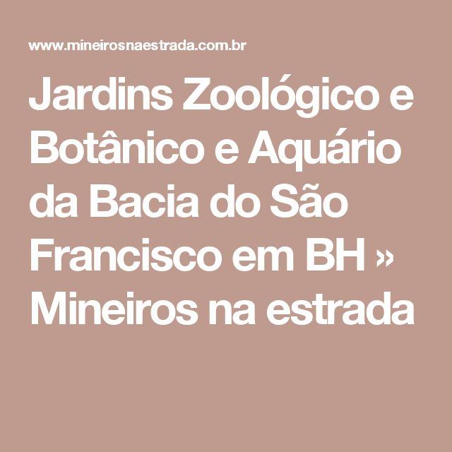 Jardins Zoológico e Botânico e Aquário da Bacia do São Francisco em BH » Mineiros na estrada