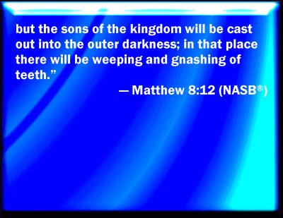 """""""What does the Bible mean when it refers to the gnashing of teeth?"""" Jesus' first reference to weeping and gnashing of teeth comes in Matthew 8:12 where He compares the kingdom of heaven where """"many"""" come from all parts of the world to """"recline at the table with Abraham, Isaac and Jacob."""" The sons of the (other) kingdom, however, are thrown into """"outer darkness"""" where there is weeping and gnashing of teeth, a description of a truly    Read more…"""