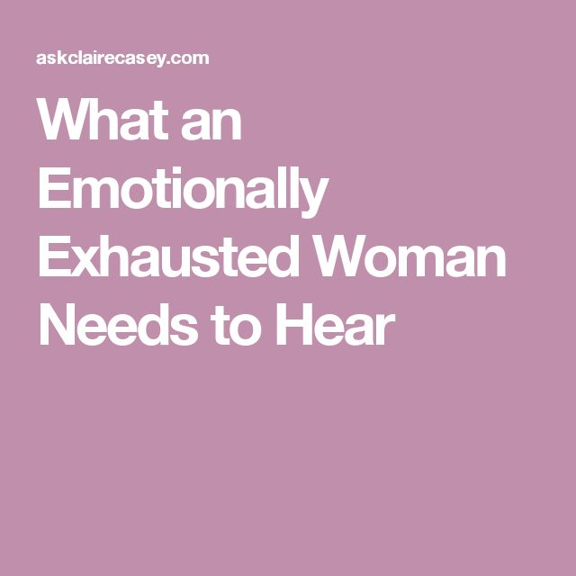 What an Emotionally Exhausted Woman Needs to Hear