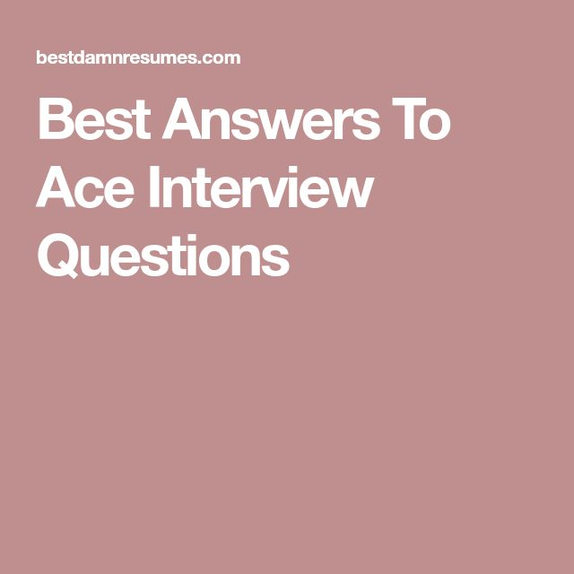 Best Answers To Ace Interview Questions