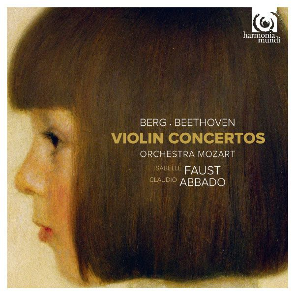Berg - Beethoven : Violin Concertos Isabelle Faust, Orchestra Mozart and Claudio Abbado