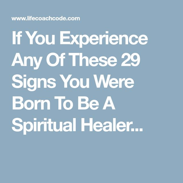 If You Experience Any Of These 29 Signs You Were Born To Be A Spiritual Healer...