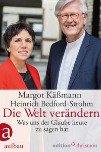 Margot Käßmann;Heinrich Bedford-Strohm: Die Welt verändern