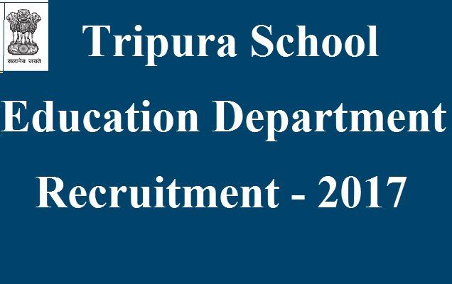 School Education Department Tripura Recruitment 2017 vacancy for 12000 Library Assistant, Counsellor posts schooleducation.tripura.gov.in