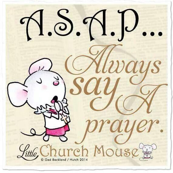 A.S.A.P. Always say A Prayer ~ Little Church Mouse