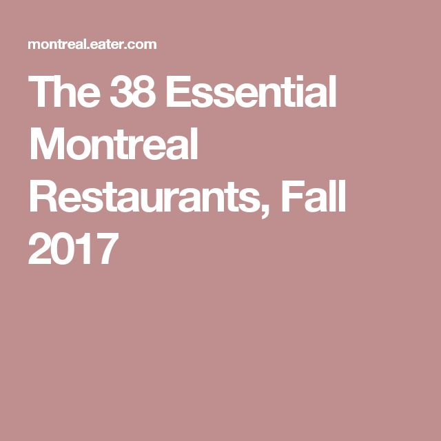 The 38 Essential Montreal Restaurants, Fall 2017