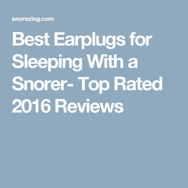 Best Earplugs for Sleeping With a Snorer- Top Rated 2016 Reviews